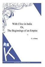 With Clive in India or, the Beginnings of an Empire by G. Henty (2014,...