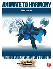 Animate to Harmony : The Independent Animator's Guide to Toon Boom by Adam...