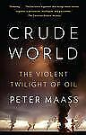 Crude World: The Violent Twilight of Oil by Peter Maass Paperback Book (English)