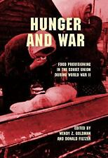Hunger and War : Food Provisioning in the Soviet Union During World War II...