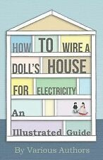 How to Wire a Doll's House for Electricity - an Illustrated Guide by Various...