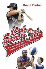 Cool Sports Dad: 75 Amazing Sporting Tricks to Teach and Impress Your Kids - New