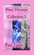 Sissy Dreams: Collection 1 by Paul Zante