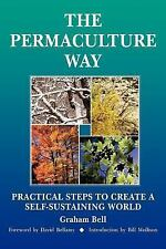 The Permaculture Way : Practical Steps to Create a Self-Sustaining World by...