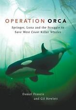Operation Orca : Springer, Luna and the Struggle to Save West Coast Killer...