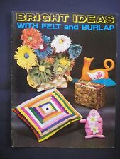 Bright Ideas with Felt and Burlap Paperback Booklet inc Purses Tote Bags Pillows