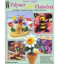 Annie Lang's Polymer Clay Characters: 26 Friendly Figures to Easily Create With
