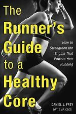The Runner's Guide to a Healthy Core : How to Strengthen the Engine That...