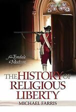 History of Religious Liberty : From Tyndale to Madison by Michael Farris...