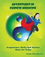 Adventures in Chinese Medicine: Acupuncture, Herbs, and Ancient Ideas for...