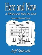 Here and Now: a Whimsical Take on God by Jeff Stilwell (2014, Paperback)