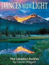 Dances With Light: Photographs Of The Canadian Rockies By Darwin Wiggett (Amazin