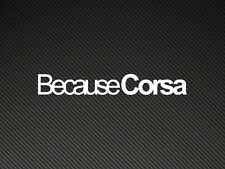 Because Corsa Car Sticker Vinyl Decal Vauxhall B C D