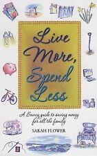 Live More, Spend Less: A Savvy Guide to Saving Money for all the Family, Flower,