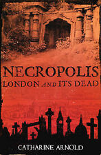 Necropolis: London and Its Dead by Catharine Arnold (Paperback, 2007)