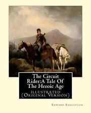 The Circuit Rider:a Tale of the Heroic Age,by Edward Eggleston a NOVEL :...