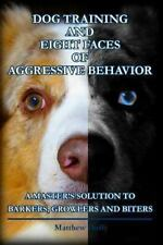 Dog Training and Eight Faces of Aggressive Behavior : A Master's Solution to...