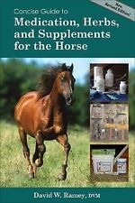 Concise Guide to Medications, Herbs and Supplements for the Horse by David W…