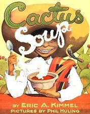 Cactus Soup by Kimmel and Eric A. Kimmel (2004, Hardcover)