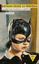 Batman Desde la Periferia : Un Libro para Fanáticos o Neófitos (2014, Paperback)