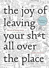 The Joy of Leaving Your S*** All over the Place : The Art of Being Messy by...