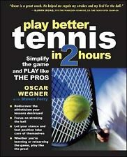 Play Better Tennis in Two Hours: Simplify the Game and Play Like the Pros by...