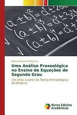 Uma Analise Praxeologica No Ensino de Equacoes Do Segundo Grau by De Menezes...