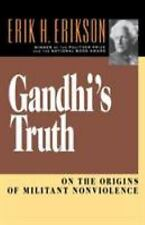 Gandhi's Truth : On the Origins of Militant Nonviolence by Erik H. Erikson...