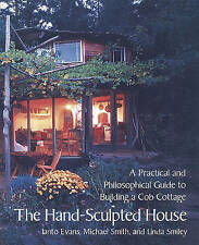 The Hand-Sculpted House: A Philosophical and Practical Guide to Building a ...