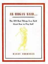 As Hogan Said... : The 389 Best Things Ever Said About How to Play Golf by...