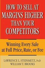 How to Sell at Margins Higher Than Your Competitors : Winning Every Sale at Full