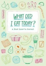 What Did I Eat Today?: A Food Lover's Journal by Bingaman-Burt, Kate