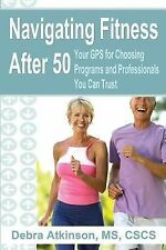 Navigating Fitness After 50 : Your GPS for Choosing Programs and...