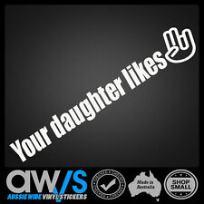 YOUR DAUGHTER LIKES THIS STICKER / JDM DRIFT FUNNY RUDE DECAL 4X4 4WD SHOCKER