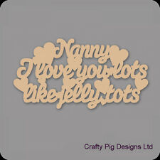 Nanny I Love You Lots Like Jelly Tots Plaque - 3mm MDF Wooden Craft Blank