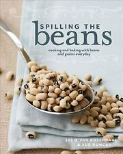 Spilling the Beans: Cooking and Baking with Beans and Grains Everyday by Van Ro