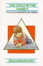 The Clio Montessori: The Child in the Family by Maria Montessori (1989,...