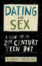 Dating and Sex : A Guide for the 21st Century Teen Boy by Andrew M. Smiler...