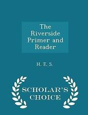 The Riverside Primer and Reader - Scholar's Choice Edition by H. E. S (2015,...