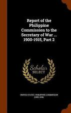 Report of the Philippine Commission to the Secretary of War ... 1900-1915,...