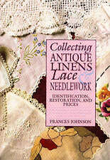 Collecting Antique Linens, Lace and Needlework: Identification, Restoration...