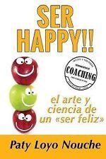 Ser Happy : El Arte y Ciencia de un Ser Feliz by Paty Nouche (2014, Paperback)