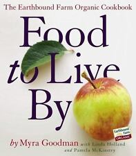 Food to Live By : The Earthbound Farm Organic Cookbook by Myra Goodman (2006,..