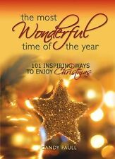 The Most Wonderful Time of the Year : 101 Inspiring Ways to Enjoy Christmas...