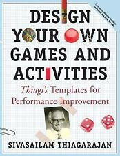 Design Your Own Games and Activities: Thiagi's Templates for Performance Improve
