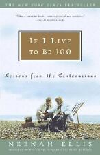 If I Live to Be 100: Lessons from the Centenarians by Neenah Ellis