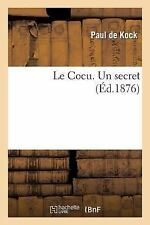Le Cocu. un Secret by Paul De Kock and Paul de Kock (2013, Paperback)