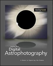 Digital Astrophotography : A Guide to Capturing the Cosmos by Stefan Seip...