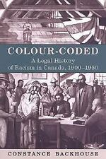 Colour-Coded: A Legal History of Racism in Canada, 1900-1950 (Osgoode Society fo