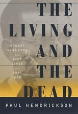 The Living and the Dead: Robert McNamara and Five Lives of a Lost War Hendricks